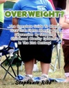 Overweight - The Complete Guide To Obesity Cure That Fights Obesity And Depression By Stopping Childhood Obesity Epidemic In The 21st Century
