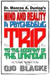 Dr Monroe A Dunlops Paranormal Studies Lecture Series Mind And Reality A Psychedelic Trip To The Doormat Of The Unknown Fictional Nonfiction Fifth Edition