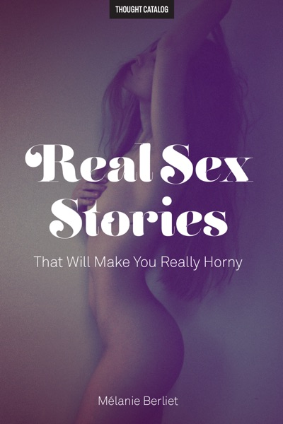 Real Sex Stories That Will Make You Really Horny - Melanie Berliet book cover