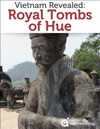 Vietnam Revealed The Royal Tombs Of Hue Travel Guide
