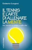 Il tennis e l'arte di allenare la mente. Per vincere in campo e nella vita
