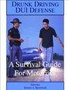 Drunk Driving DUI Defense A Survival Guide For Motorists