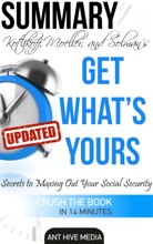 Kotlikoff, Moeller, And Solman's Get What's Yours:The Secrets To Maxing Out Your Social Security Revised Summary
