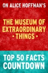 The Museum Of Extraordinary Things - Top 50 Facts Countdown