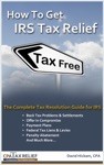 How To Get IRS Tax Relief The Complete Tax Resolution Guide For IRS Back Tax Problems  Settlements Offer In Compromise Payment Plans Federal Tax Liens  Levies Penalty Abatement And Much More