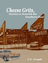Cheese Grits Stories To Nourish The Southern Soul