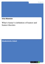 What's Funny? A Definition Of Humor And Humor Theories