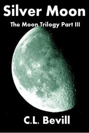 Silver Moon (Moon Trilogy Part III) - C.L. Bevill Book