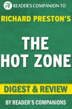 The Hot Zone: By Richard Preston  Digest & Review: The Terrifying True Story Of The Origins Of The Ebola Virus