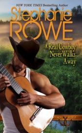 A Real Cowboy Never Walks Away - Stephanie Rowe by  Stephanie Rowe PDF Download