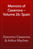 Memoirs of Casanova — Volume 26: Spain