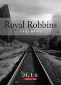 To Be Brave, My Life: Royal Robbins