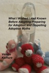 What I Wish I Had Known Before Adopting Preparing For Adoption And Dispelling Adoption Myths