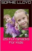25 Fun Snacks For Kids (Take Care Of Yourself) Book 3