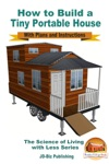 How To Build A Tiny Portable House With Plans And Instructions
