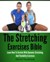 The Stretching Exercises Bible Learn How To Stretch With Dynamic Stretching And Flexibility Exercises
