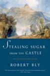 Stealing Sugar From The Castle Selected And New Poems 1950--2013