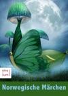 Norwegische Mrchen - Das Groe Mrchenbuch Aus Dem Land Der Trolle Elfen Fjorde Und Mittsommer-Nacht Sagenhaftes Norwegen Illustrierte Ausgabe