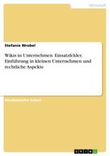 Wikis In Unternehmen. Einsatzfelder, Einführung In Kleinen Unternehmen Und Rechtliche Aspekte