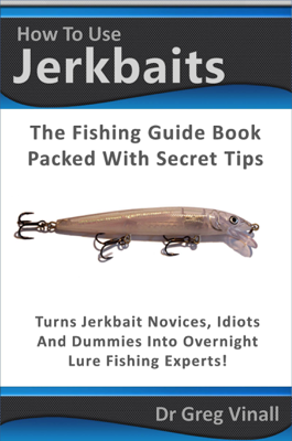 How To Use Jerkbaits: The Fishing Guide Book Packed With Secret Tips. Turns Novices Idiots And Dummies Into Overnight Fishing Experts. - Greg Vinall book