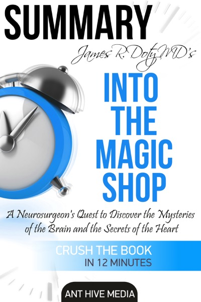 James R. Doty MD'S Into the Magic Shop A Neurosurgeon's Quest to Discover the Mysteries of the Brain and the Secrets of the Heart  Summary