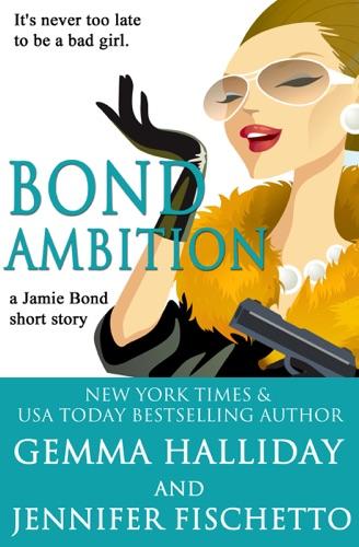 Gemma Halliday & Jennifer Fischetto - Bond Ambition (A Jamie Bond Mysteries Short Story)