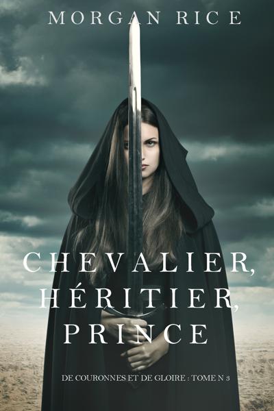 Chevalier, Héritier, Prince ('De Couronnes et de Gloire', Tome 3) par Morgan Rice
