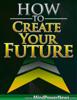 Ilya Alexi - How to Create Your Future artwork
