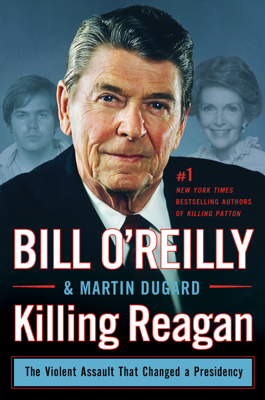 Killing Reagan - Bill O'Reilly & Martin Dugard book