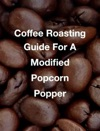 Coffee Roasting Guide For A Modified Popcorn Popper