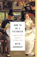 Ruth Goodman - How to Be a Victorian: A Dawn-to-Dusk Guide to Victorian Life artwork