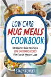 Low Carb Mug Meals Cookbook 65 Healthy And Delicious Low Carb Mug Recipes For Faster Weight Loss