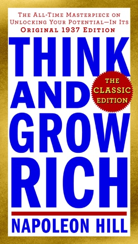 Napoleon Hill - Think and Grow Rich: The Classic Edition
