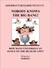 Nobody Knows The Big Bang How Many Universes Can Dance On The Head Of A Pin