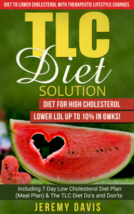 TLC Diet Solution: Diet for High Cholesterol - Lower LDL Up To 10% in 6wks! Including 7 Day Low Cholesterol Diet Plan (Meal Plan) & The TLC Diet Do's and Don'ts Book Cover