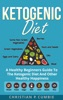 Ketogenic Diet: A Healthy Beginners Guide To The Ketogenic Diet And Other Healthy Happiness