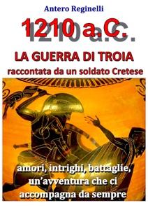 1.210 a.C. La guerra di Troia raccontata da un soldato Cretese da Antero Reginelli