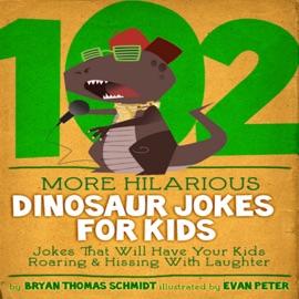 102 More Hilarious Dinosaur Jokes for Kids - Bryan Thomas Schmidt