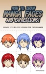 How To Draw Manga Faces And Expressions 20 Easy Step-by-Step Lessons For The Beginner