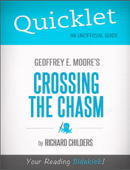 Quicklet on Geoffrey A. Moore's Crossing the Chasm: Marketing and Selling High Tech Products to Mainstream Customers