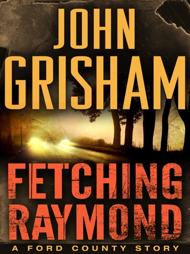 John Grisham - Fetching Raymond: A Story from the Ford County Collection