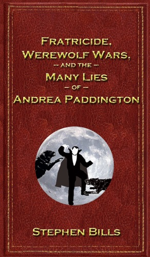Stephen Bills - Fratricide, Werewolf Wars, and the Many Lies of Andrea Paddington