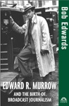 Edward R Murrow And The Birth Of Broadcast Journalism