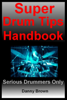 Daniel N Brown - Super Drum Tips Handbook: For Drummers Who Are Serious About Music, Drums & Percussion artwork