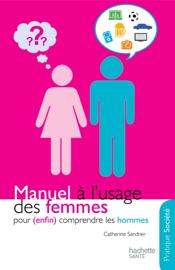 Manuel à l'usage des femmes pour (enfin) comprendre les hommes