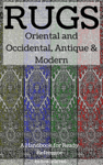 Rugs: Oriental and Occidental, Antique & Modern: A Handbook for Ready Reference