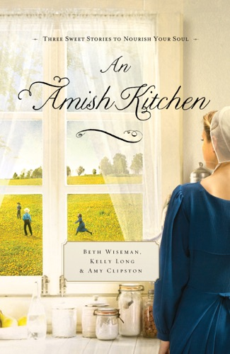 Beth Wiseman, Amy Clipston & Kelly Long - An Amish Kitchen