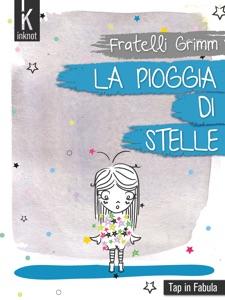 La pioggia di stelle da Fratelli Grimm, Jacob, Wilhelm, inKnot Edizioni, Pina Cozzolino & Debora
