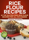 Rice Flour Recipes 40 Gluten Free Rice Flour Recipes For All Occasions