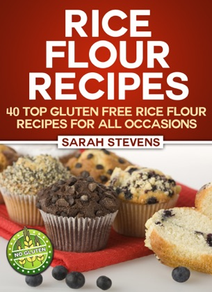 Rice Flour Recipes: 40 Gluten Free Rice Flour Recipes For All Occasions book cover